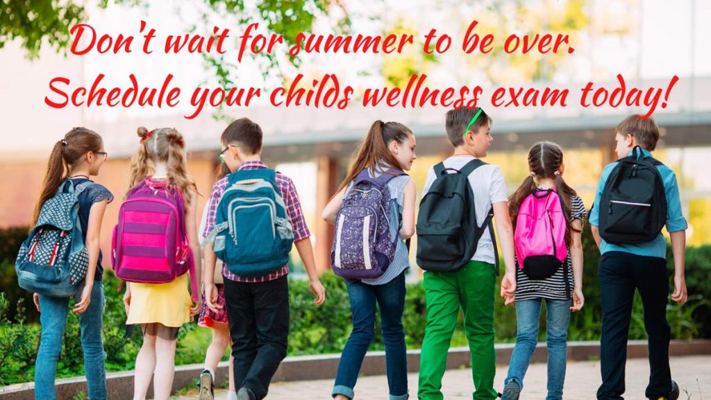Don't wait for summer to be over. schedule your childs wellness exam today!